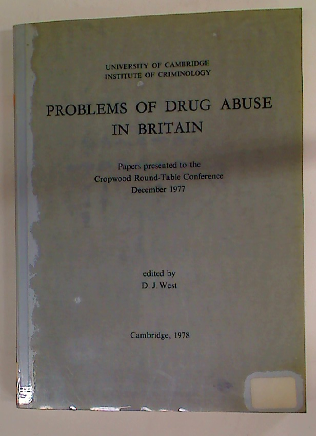 Problems of Drug Abuse in Britain. Papers Presented to the Cropwood Round-Table Conference, December 1977.