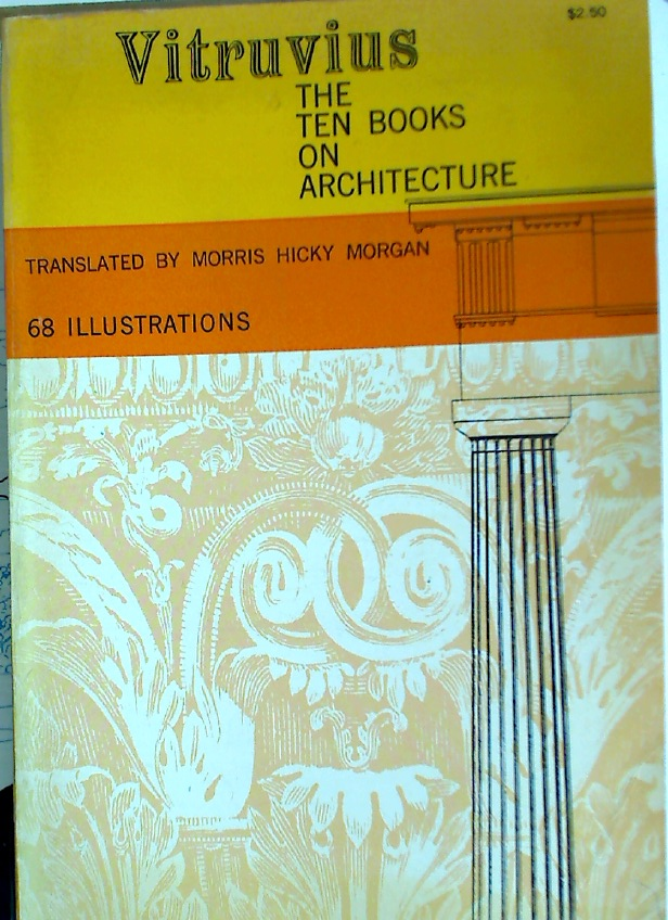 Vitruvius: The Ten Books on Architecture. Translated by Morris Hicky Morgan.