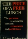 The Price of a Free Lunch. The Peverse Relationship Between Economists and Politicians.