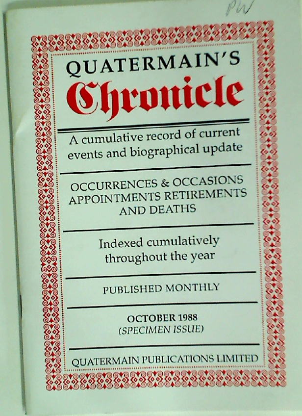 Quatermain's Chronicle. A Cumulative Record of Current Events and Biographical Update. Occurrences and Occasions, Appointments, Retirements and Deaths. Indexed Cumulatively throughout the Year. Published Monthly.