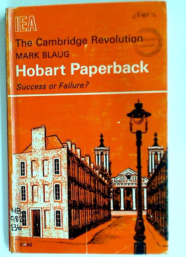 The Cambridge Revolution: Success or Failure. Critical Analysis of Cambridge Theories of Value and Distribution.