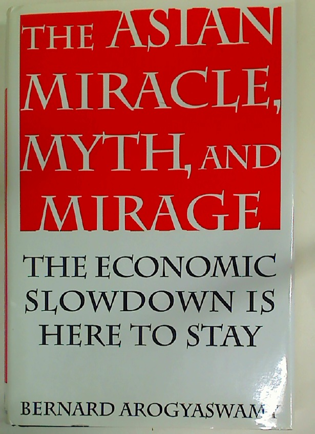 The Asian Miracle, Myth, and Mirage. The Economic Slowdown is Here to Stay.