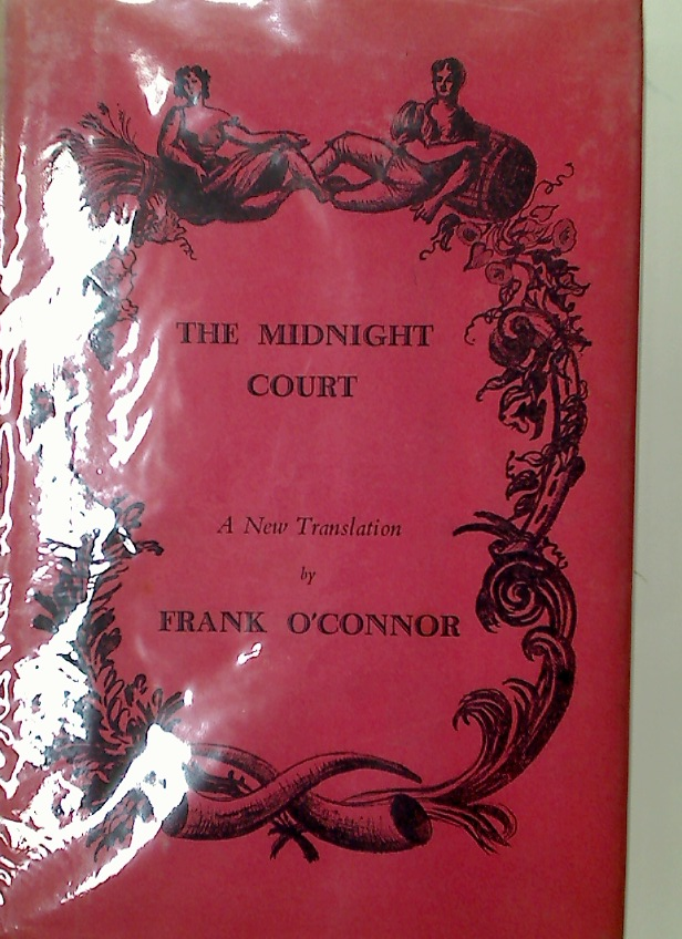 The Midnight Court. A Rythmical Bacchanalia from the Irish of Bryan Merryman.