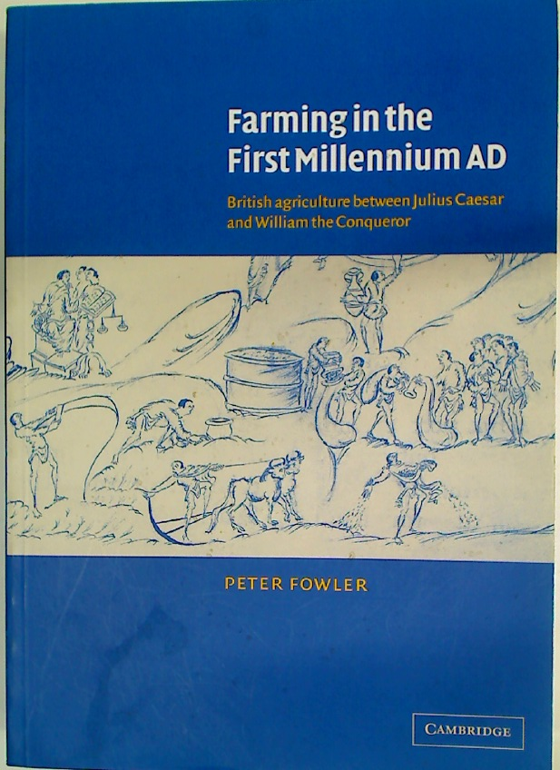 Farming in the First Millennium AD. British Agriculture between Julius Caesar and William the Conqueror.