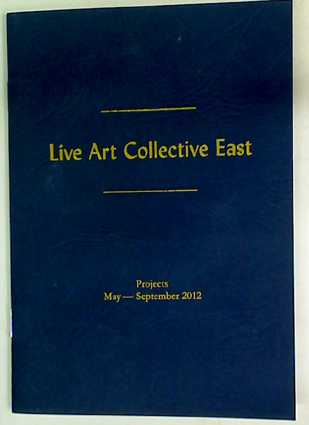 Live Art Collective East. Projects May - September 2012.
