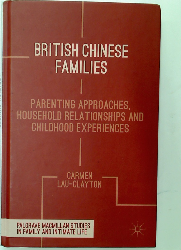British Chinese Families. Parenting Approaches, Household Relationships and Childhood Experiences.