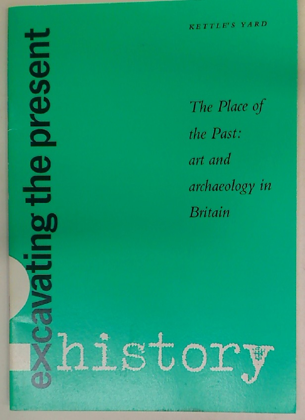 The Place of the Past. Art and Archaeology in Britain.