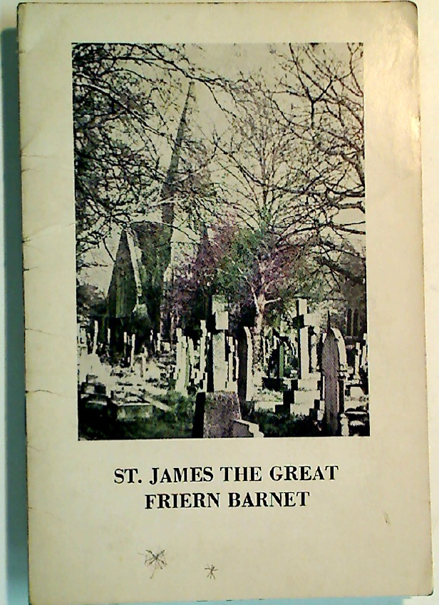 St James the Great, Friern Barnet / A Short History of the Parish of Friern Barnet.