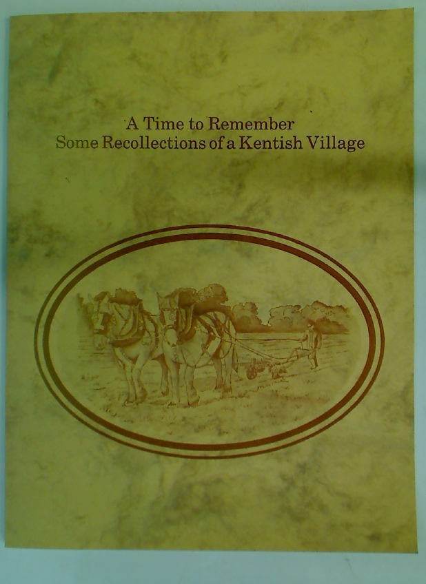 A Time to Remember. Some Recollections of a Kentish Village.