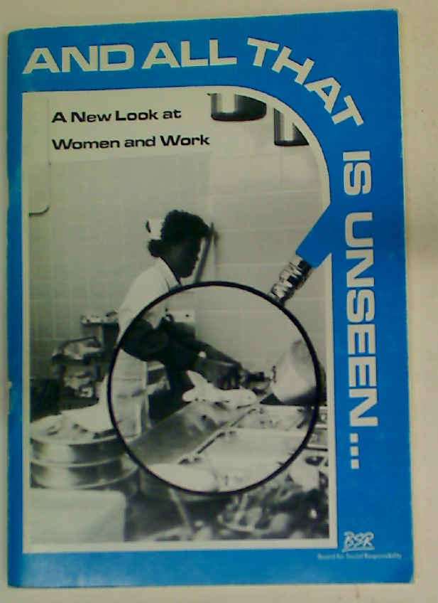 And All That Is Unseen. A New Look at Women and Work.