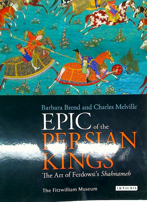 Epic of the Persian Kings. The Art of Ferdowski's Shahnameh.