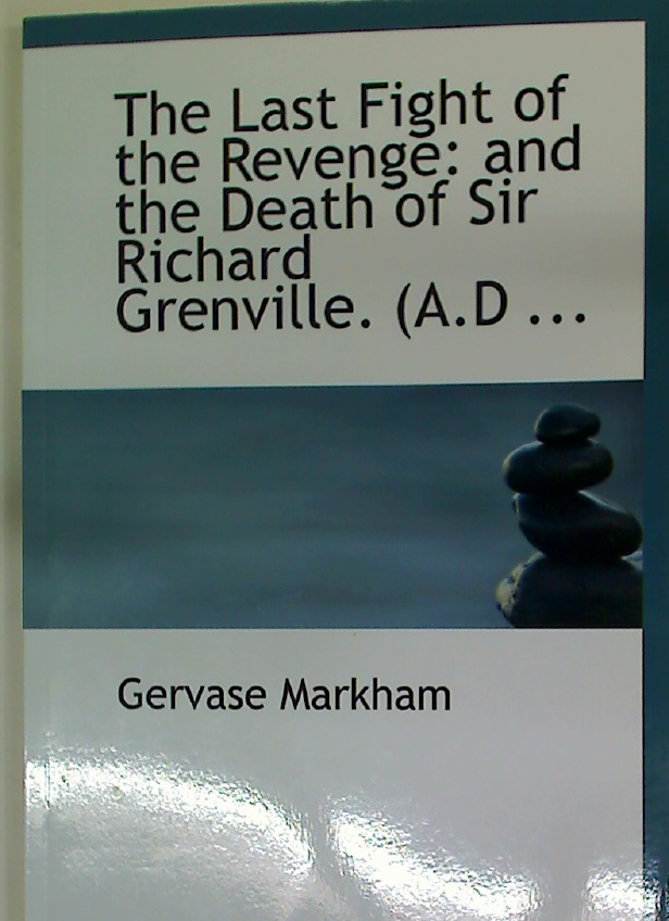 The Last Fight of the Revenge and the Death of Sir Richard Grenville A.D.