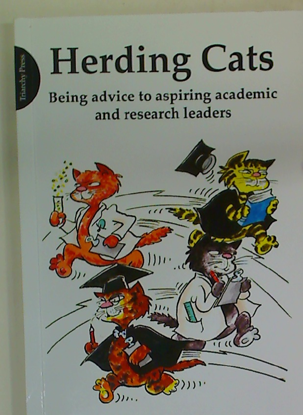 Herding Cats. Being Advice to Aspiring Academic and Research Leaders.