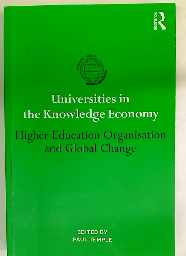 Universities in the Knowledge Economy. Higher Education Organisation and Global Change.