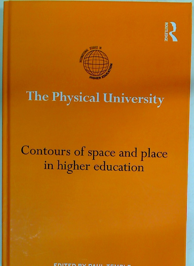 The Physical University. Contours of Space and Place in Higher Education.