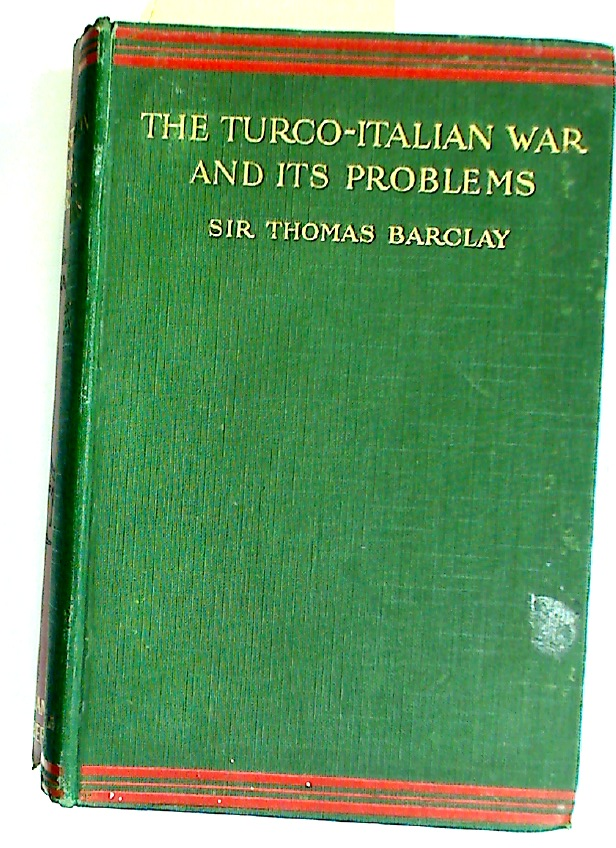 The Turco-Italian War and Its Problems, with Appendices Containing the Chief State Papers Bearing on the Subject.