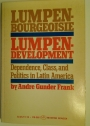 Lumpenbourgeoisie: Lumpendevelopment. Dependence, Class, and Politics in Latin America.