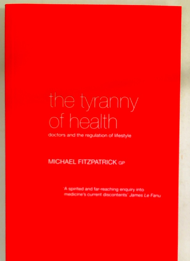 The Tyranny of Heath. Doctors and the Regulation of Lifestyle.