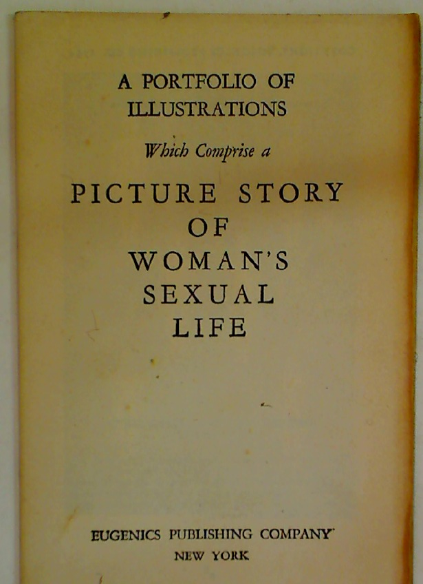 A Portfolio of Illustrations Which Comprise a Picture Story of Woman's Sexual Life.