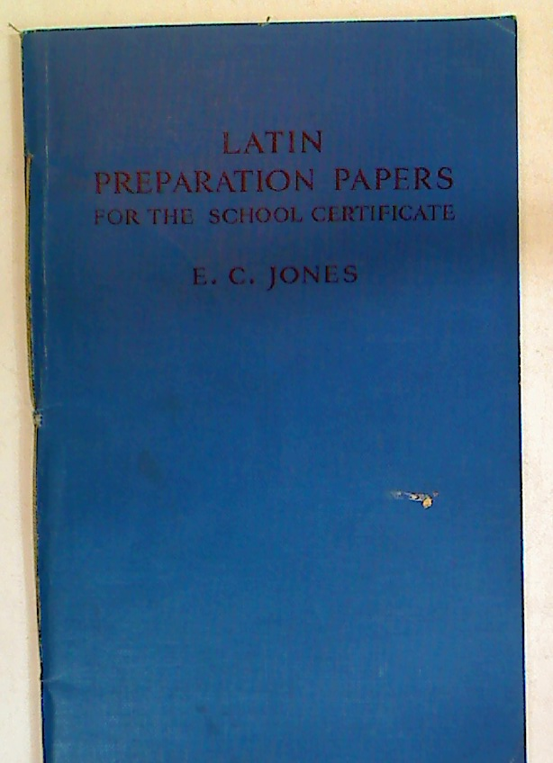 Latin Preparation Papers for the School Certificate.