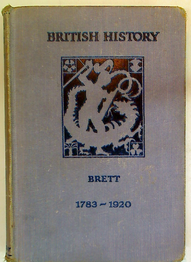 British History 1783 - 1920. A School Certificate Course.