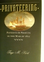 Privateering. Patriots and Profits in the War of 1812.