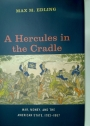 A Hercules in the Cradle. War, Money, and the American State, 1783 - 1867.