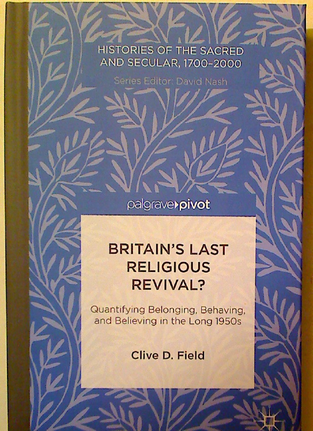 Britain's Last Religious Revival? Quantifying Belonging, Behaving, and Believing in the Long 1950s.