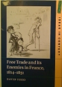 Free Trade and its Enemies in France, 1814 - 1851.