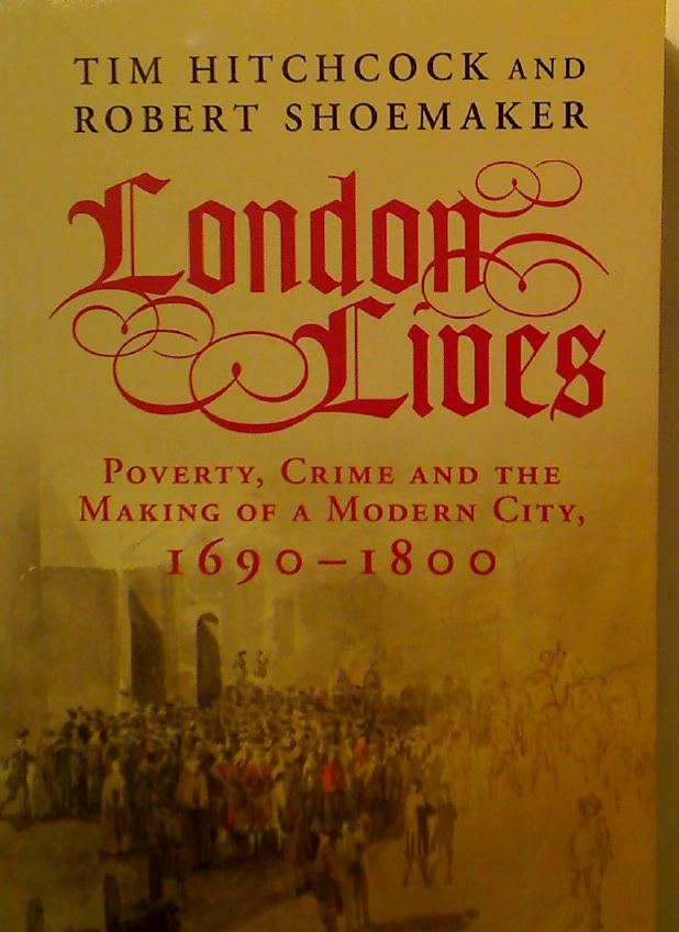 London Lives. Poverty, Crime and the Making of a Modern City, 1690 - 1800.
