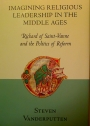 Imagining Religious Leadership in the Middle Ages. Richard of Saint-Vanne and the Politics of Reform.