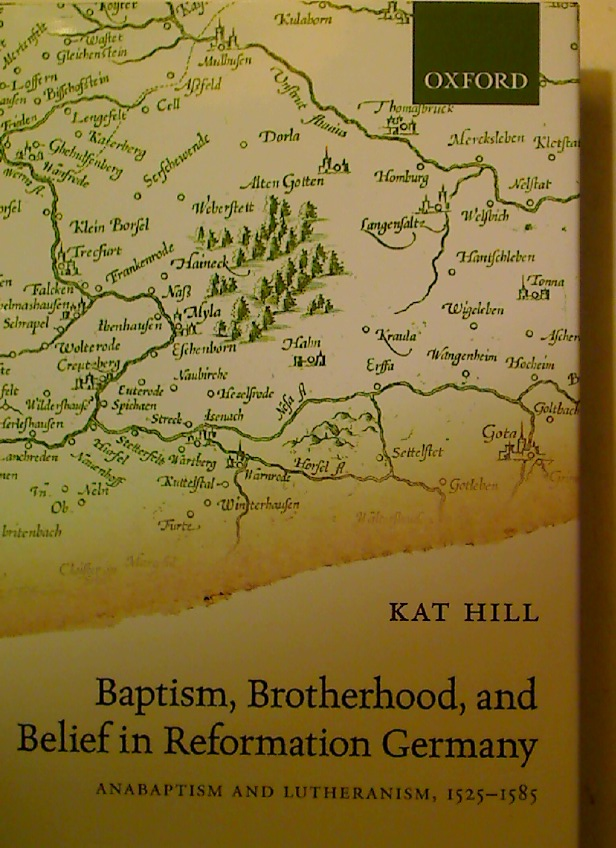 Baptism, Brotherhood, and Belief in Reformation Germany. Anabaptism and Lutheranism, 1525 - 1585.