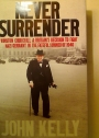 Never Surrender. Winston Churchill and Britain's Decision to Fight Nazi Germany in the Fateful Summer of 1940.