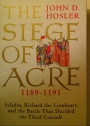 The Siege of Acre, 1189 - 1191.Saladin, Richard the Lionheart, and the Battle That Decided the Third Crusade.