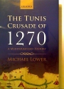 The Tunis Crusade of 1270. A Mediterranean History.