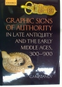Graphic Signs of Authority in Late Antiquity and the Early Middle Ages, 300 - 900.