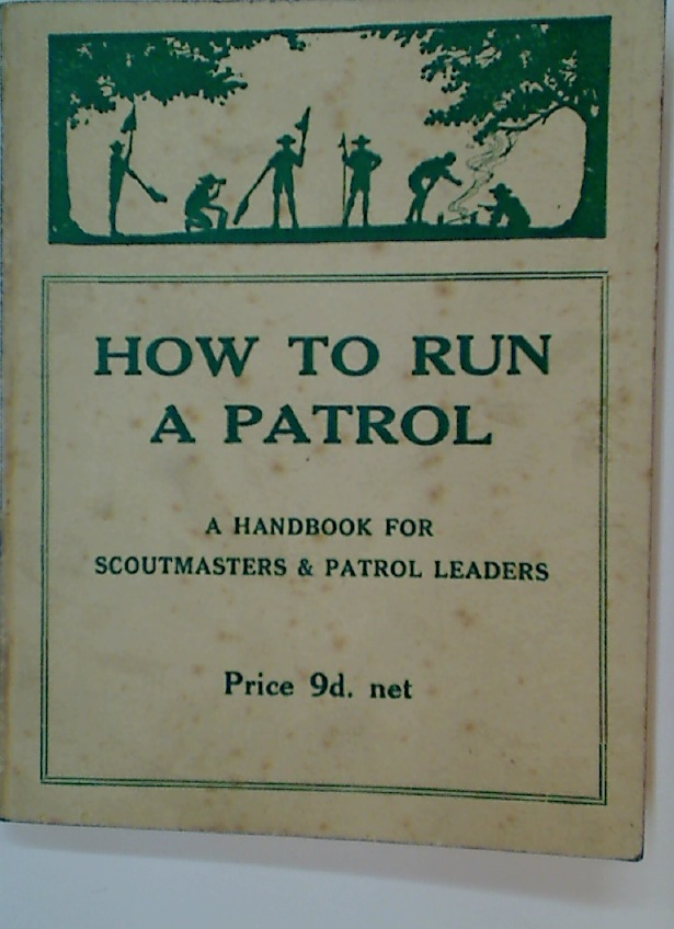 How to Run a Patrol. A Handbook for Patrol Leaders and Scoutmasters.
