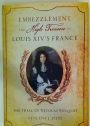 Embezzlement and High Treason in Louis XIV's France. The Trial of Nicolas Fouquet.