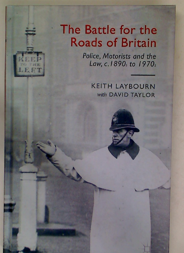 The Battle for the Roads of Britain. Police, Motorists and the Law, c. 1890s to 1970s.