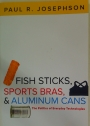 Fish Sticks, Sports Bras, and Aluminum Cans. The Politics of Everyday Technologies.