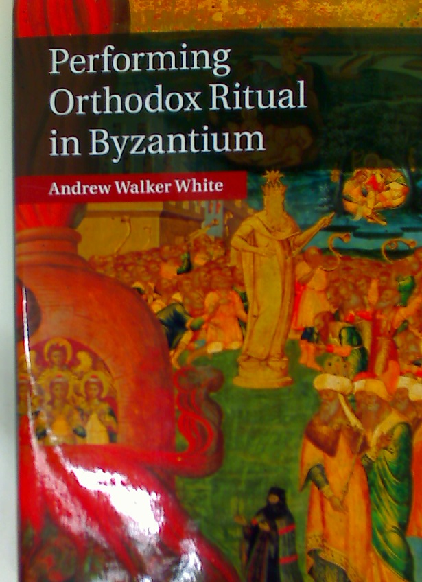 Performing Orthodox Ritual in Byzantium.
