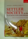 Settler Society in the Australian Colonies. Self-Government and Imperial Culture.