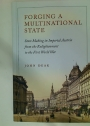 Forging a Multinational State. State Making in Imperial Austria from the Enlightenment to the First World War.