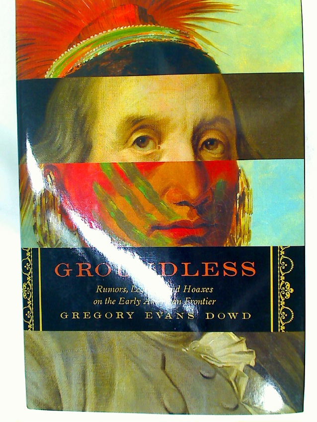 Groundless. Rumors, Legends, and Hoaxes on the Early American Frontier.