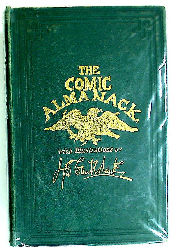 Cruikshank's Comic Almanack, an Ephemeris in Jest and Earnest, Containing Merry Tales, Humorous Poetry, Quips, and Oddities. First Series (1835 - 1843), Second Series (1844 - 1853)