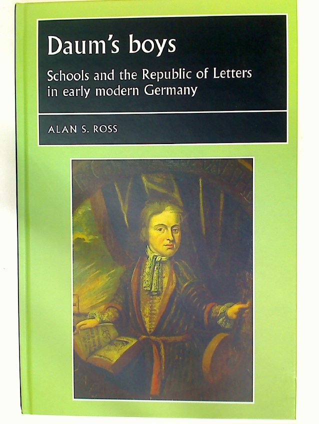 Daum's Boys. Schools and the Republic of Letters in Early Modern Germany.