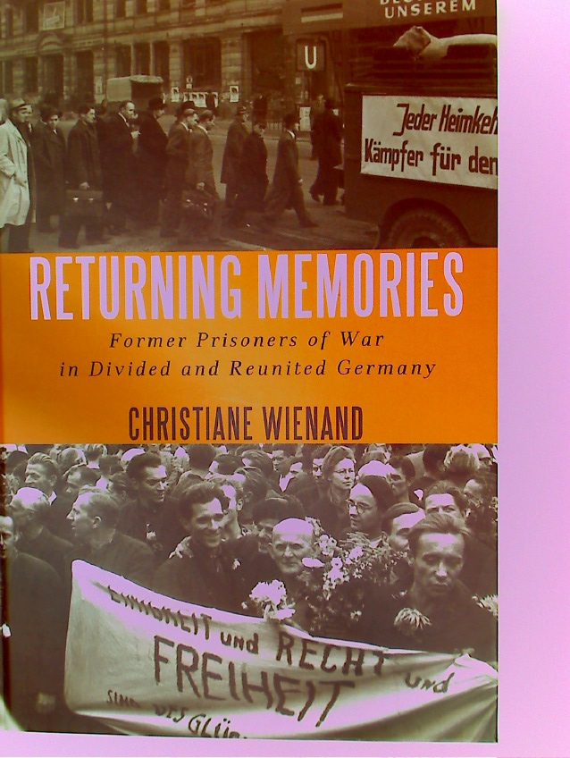 Returning Memories. Former Prisoners of War in Divided and Reunited Germany.