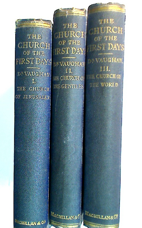 The Church of the First Days: Lectures on the Acts of the Apostles. Volumes 1 - 3 complete.