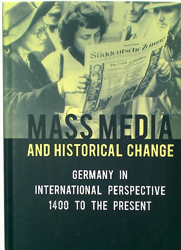 Mass Media and Historical Change. Germany in International Perspective, 1400 to the Present.