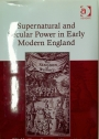 Supernatural and Secular Power in Early Modern England.